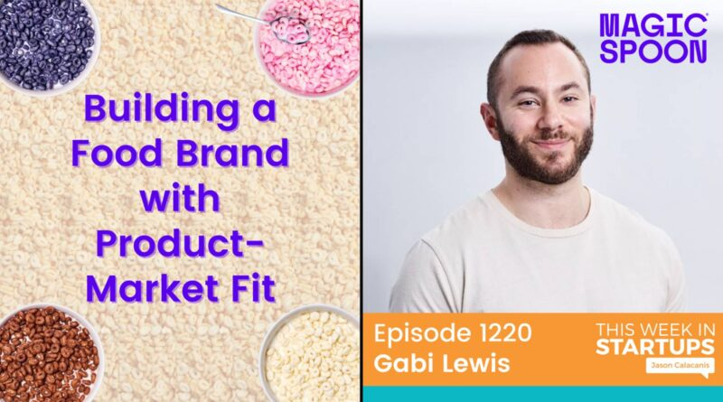 Magic Spoon's Gabi Lewis - a product-led playbook for launching DTC   E1220